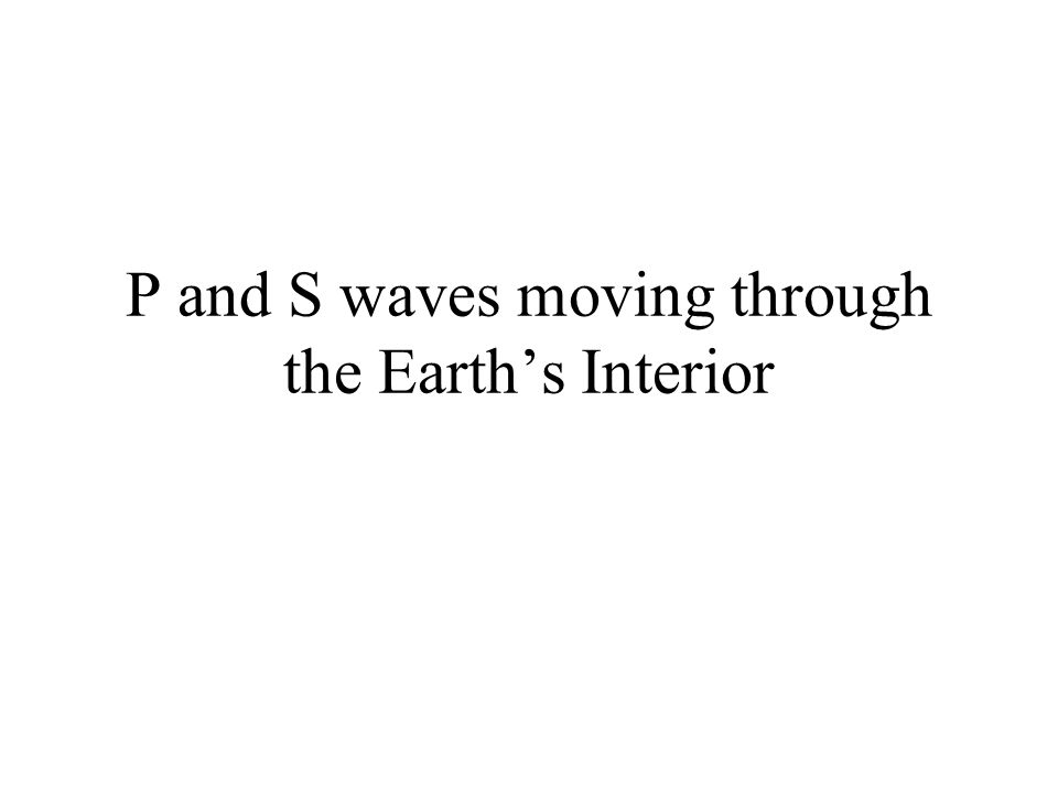 P and S waves moving through the Earth's Interior