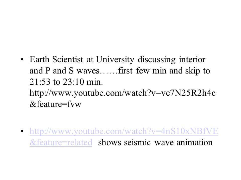 Earth Scientist at University discussing interior and P and S waves……first few min and skip to 21:53 to 23:10 min.