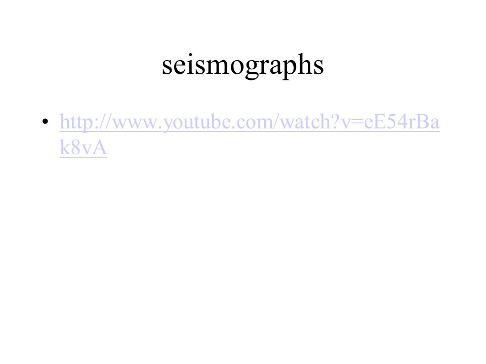 seismographs http://www.youtube.com/watch v=eE54rBa k8vAhttp://www.youtube.com/watch v=eE54rBa k8vA