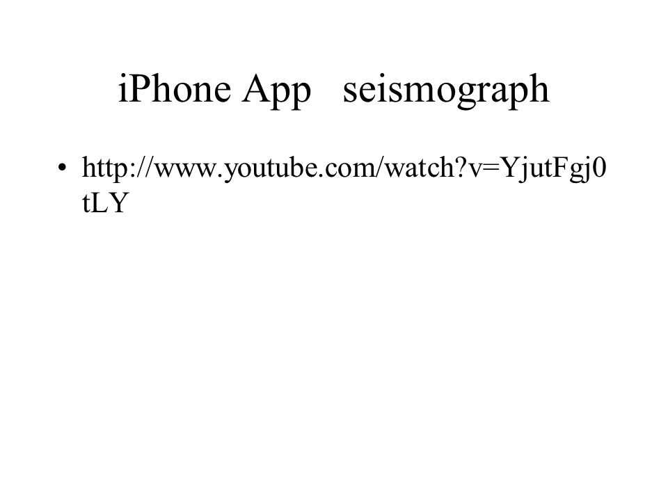 iPhone App seismograph http://www.youtube.com/watch v=YjutFgj0 tLY