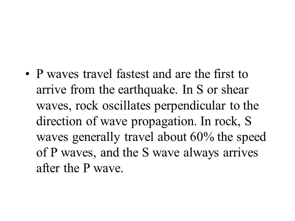 P waves travel fastest and are the first to arrive from the earthquake.