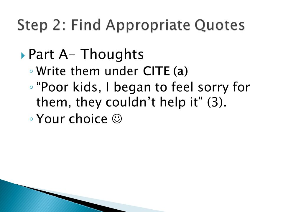  Part A- Thoughts ◦ Write them under CITE (a) ◦ Poor kids, I began to feel sorry for them, they couldn't help it (3).