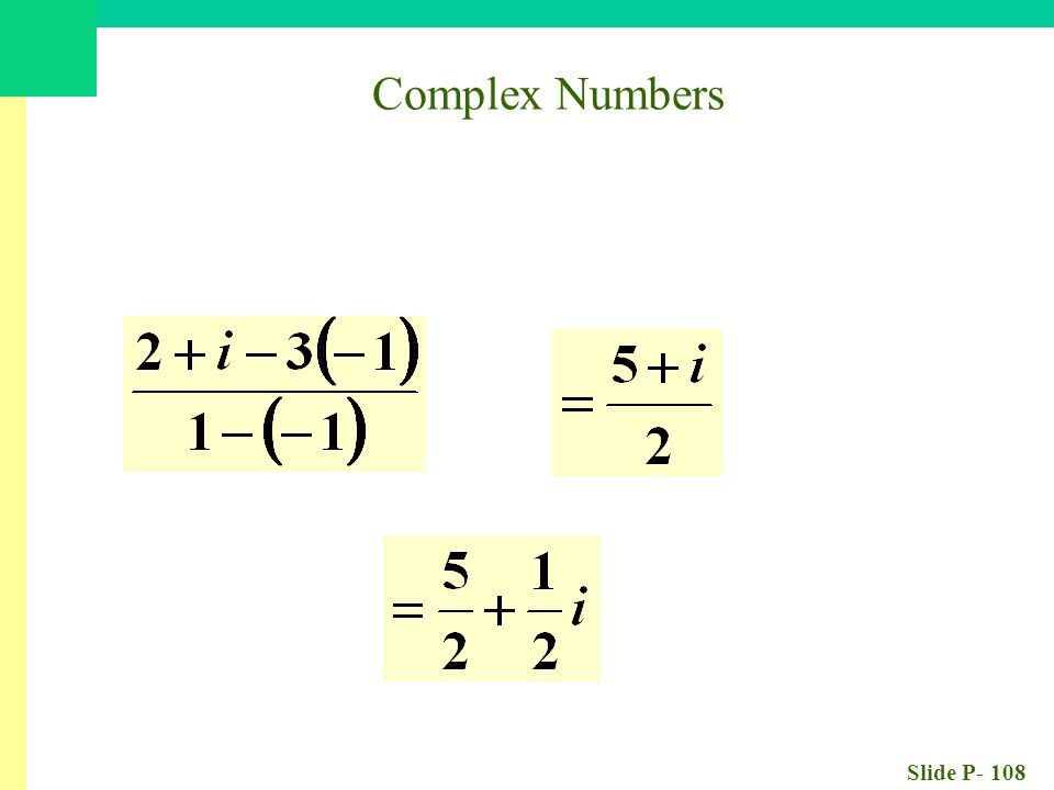 Slide P- 108 Complex Numbers