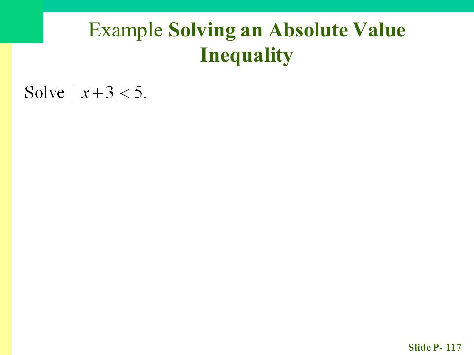 Slide P- 117 Example Solving an Absolute Value Inequality