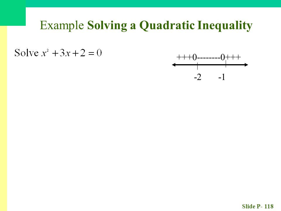 Slide P- 118 Example Solving a Quadratic Inequality -2 -1 +++0--------0+++
