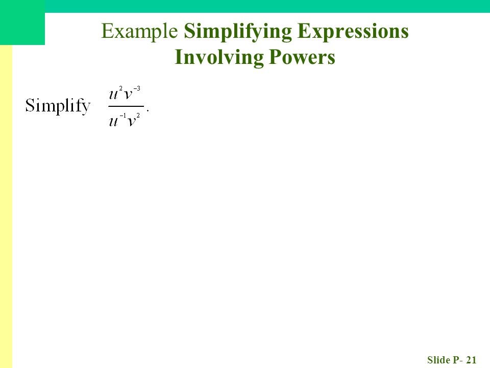 Slide P- 21 Example Simplifying Expressions Involving Powers