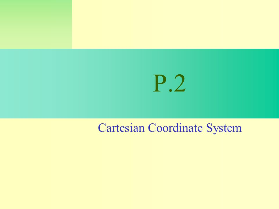 P.2 Cartesian Coordinate System