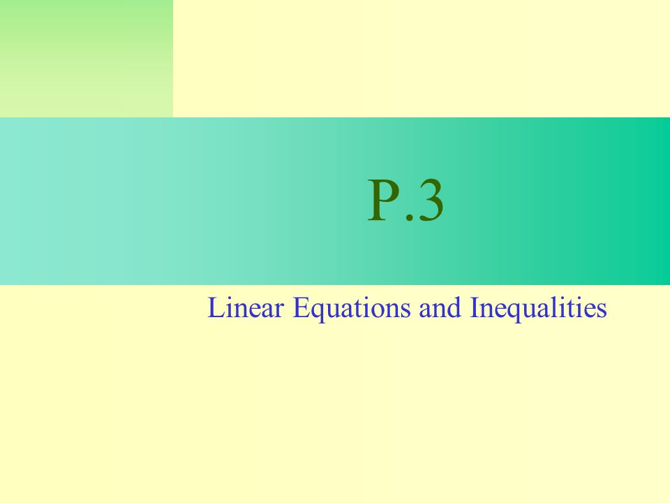 P.3 Linear Equations and Inequalities