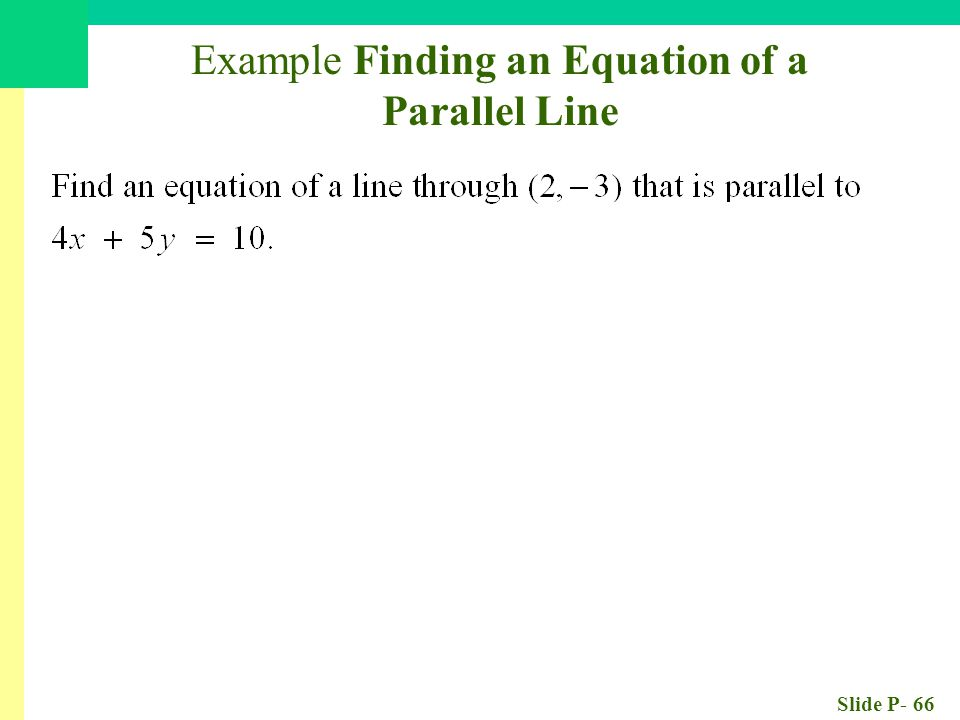 Slide P- 66 Example Finding an Equation of a Parallel Line or y = mx + b