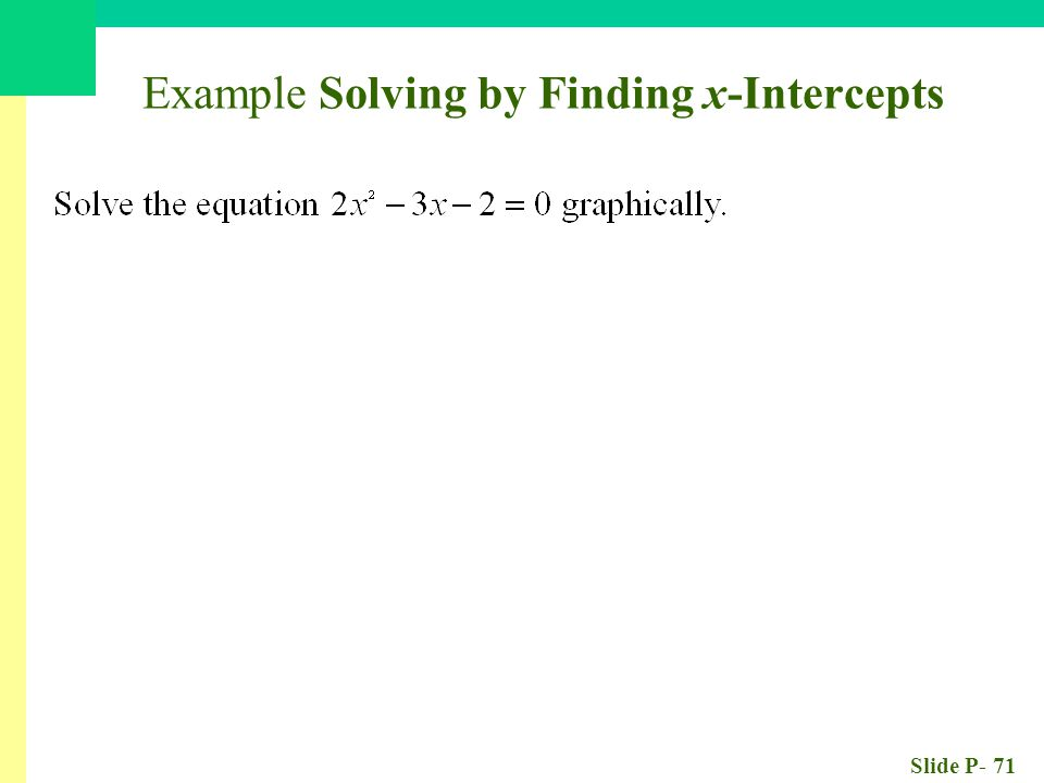 Slide P- 71 Example Solving by Finding x-Intercepts