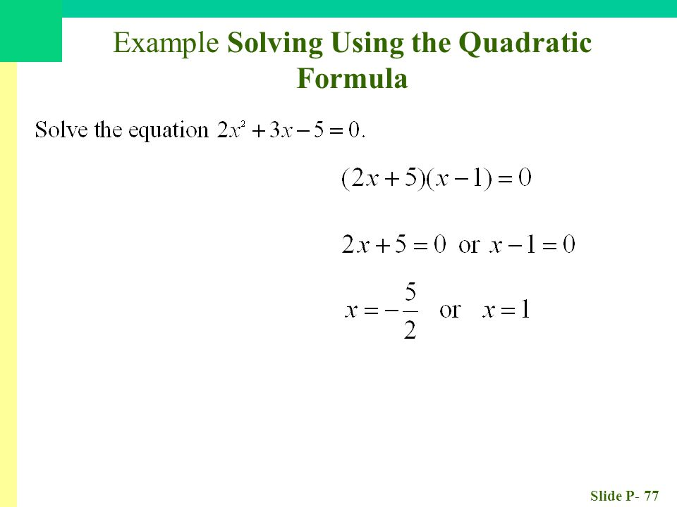 Slide P- 77 Example Solving Using the Quadratic Formula