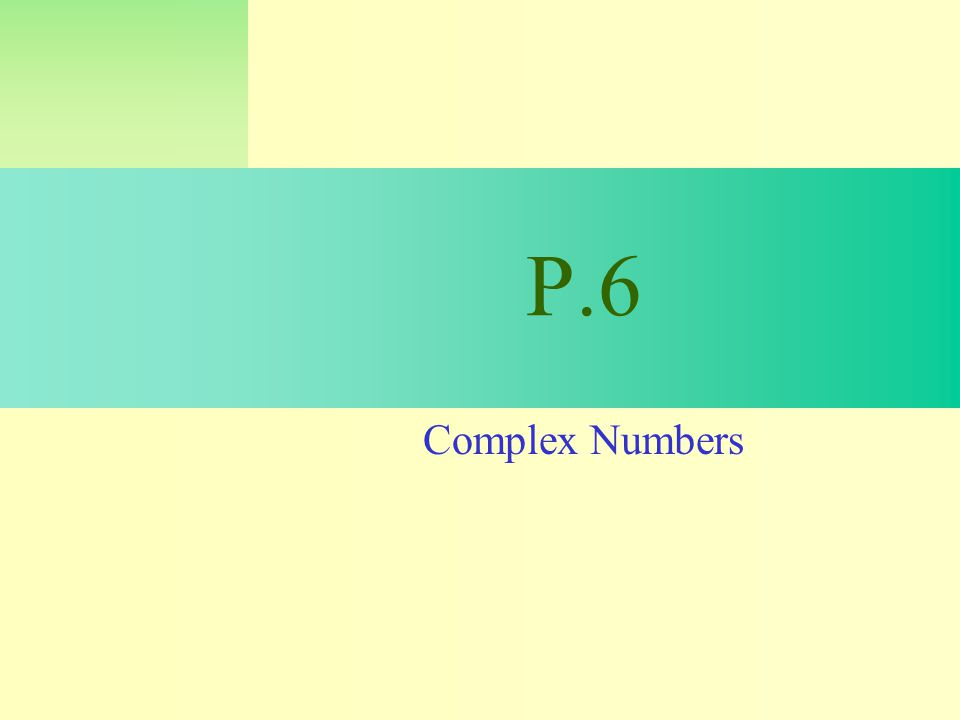 P.6 Complex Numbers