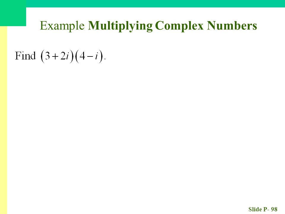 Slide P- 98 Example Multiplying Complex Numbers