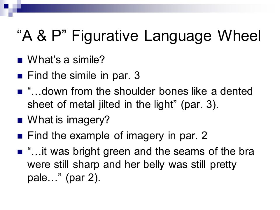 """A & P"" Figurative Language Wheel What's a simile? Find the simile in par. 3 ""…down from the shoulder bones like a dented sheet of metal jilted in the"