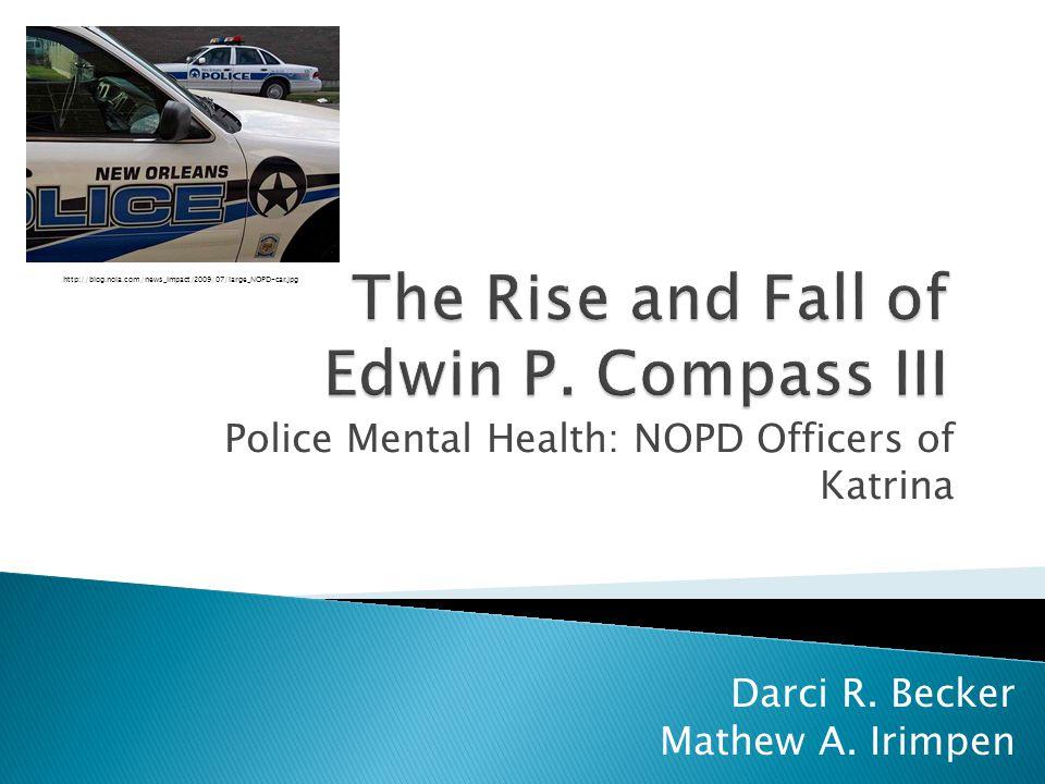 Police Mental Health: NOPD Officers of Katrina Darci R. Becker Mathew A. Irimpen http://blog.nola.com/news_impact/2009/07/large_NOPD-car.jpg