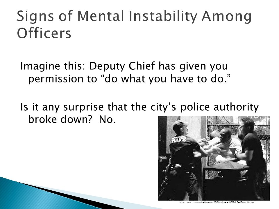 Imagine this: Deputy Chief has given you permission to do what you have to do. Is it any surprise that the city's police authority broke down.