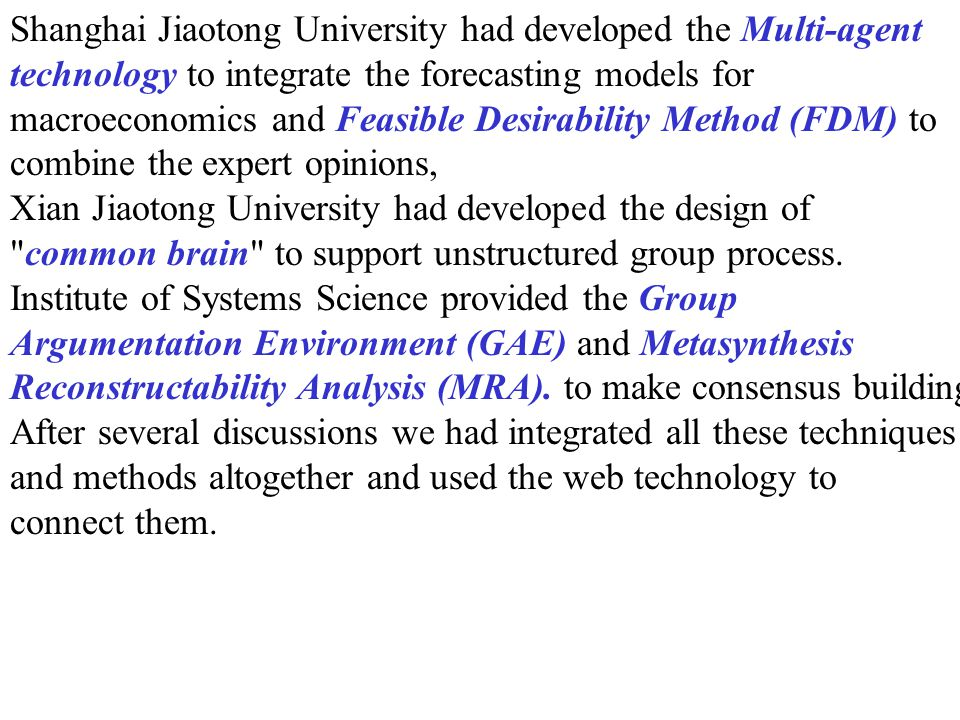 Shanghai Jiaotong University had developed the Multi-agent technology to integrate the forecasting models for macroeconomics and Feasible Desirability