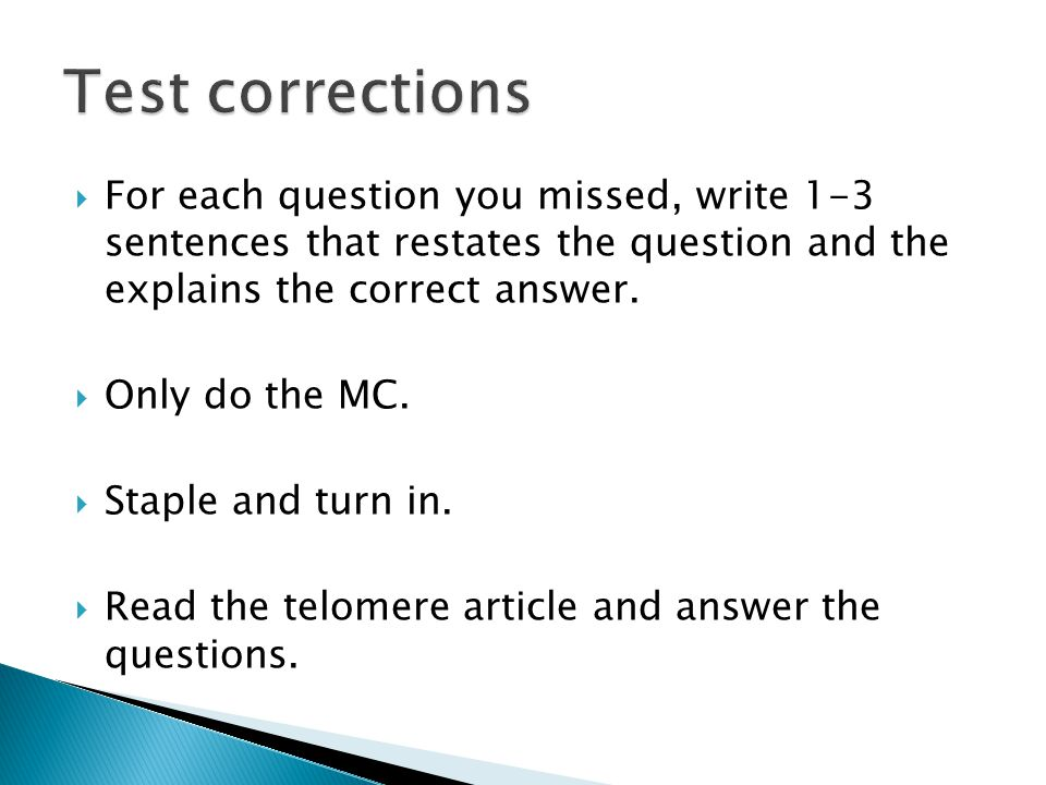  For each question you missed, write 1-3 sentences that restates the question and the explains the correct answer.