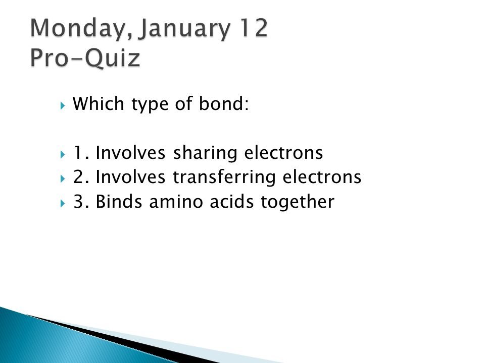  Which type of bond:  1.Involves sharing electrons  2.