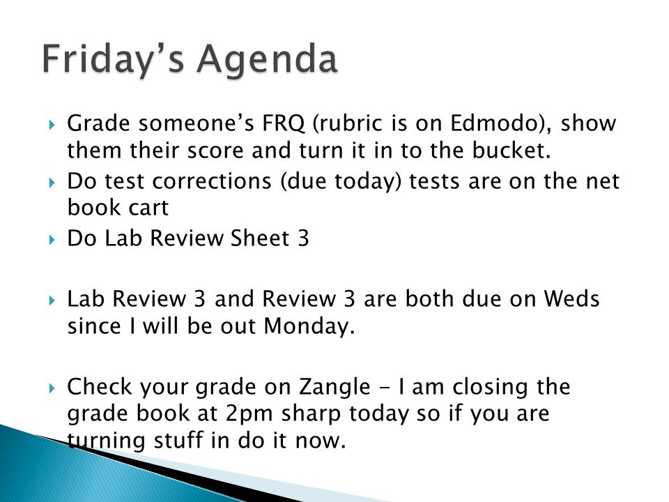  Grade someone's FRQ (rubric is on Edmodo), show them their score and turn it in to the bucket.