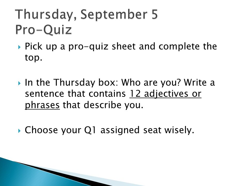  Pick up a pro-quiz sheet and complete the top. In the Thursday box: Who are you.