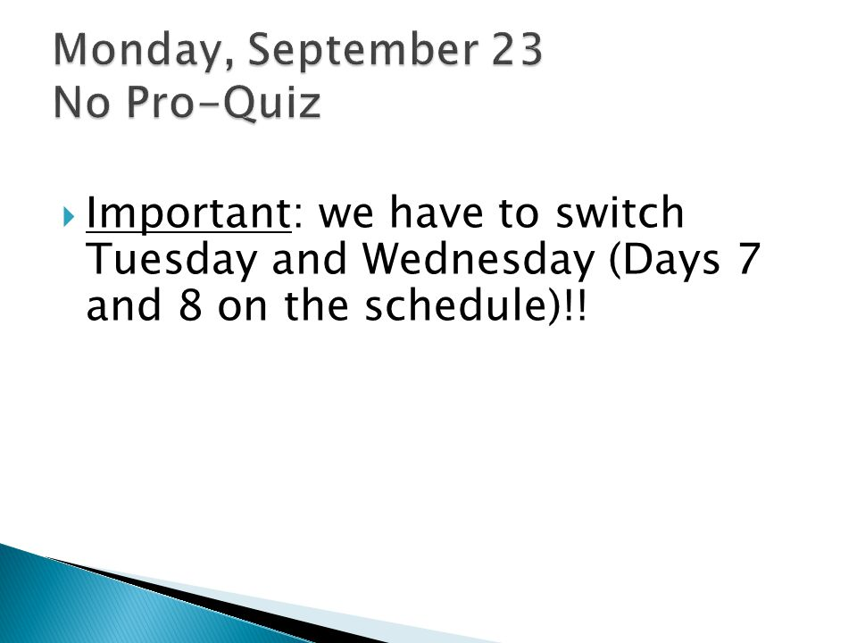  Important: we have to switch Tuesday and Wednesday (Days 7 and 8 on the schedule)!!