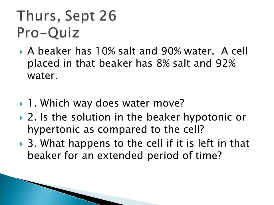  A beaker has 10% salt and 90% water.A cell placed in that beaker has 8% salt and 92% water.