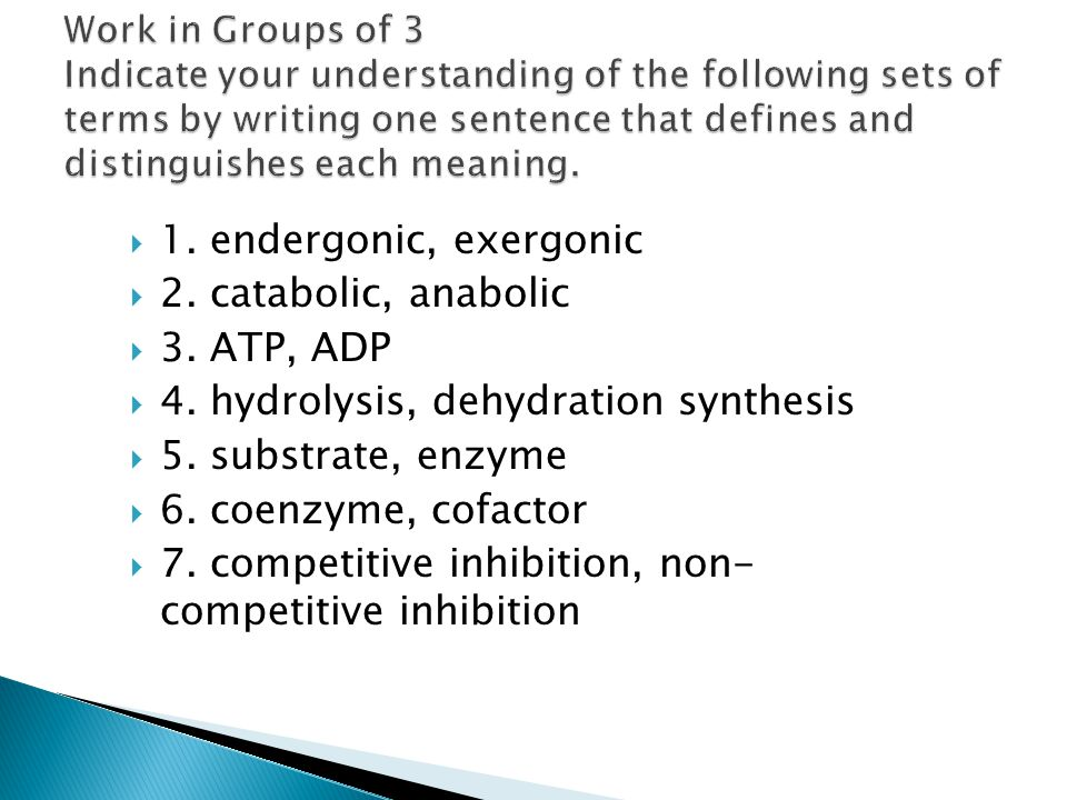  1. endergonic, exergonic  2. catabolic, anabolic  3. ATP, ADP  4. hydrolysis, dehydration synthesis  5. substrate, enzyme  6. coenzyme, cofacto