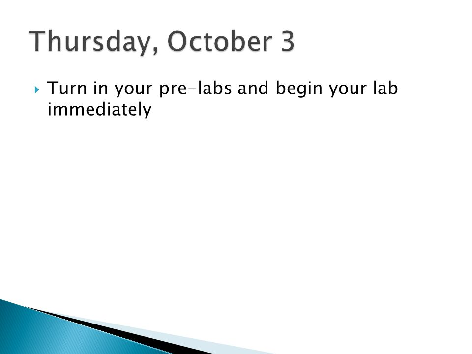  Turn in your pre-labs and begin your lab immediately