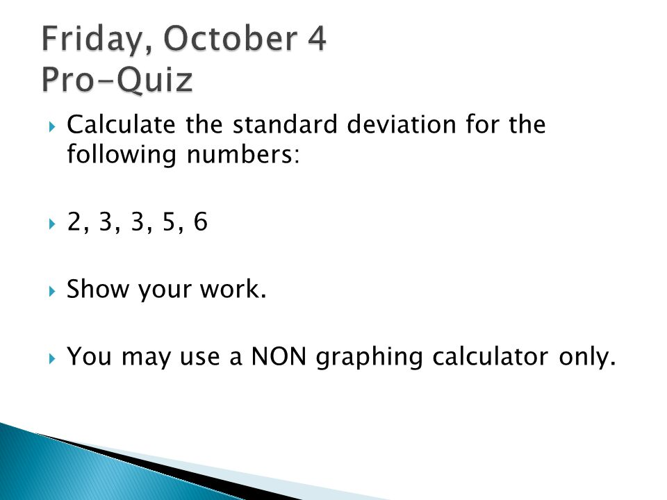  Calculate the standard deviation for the following numbers:  2, 3, 3, 5, 6  Show your work.