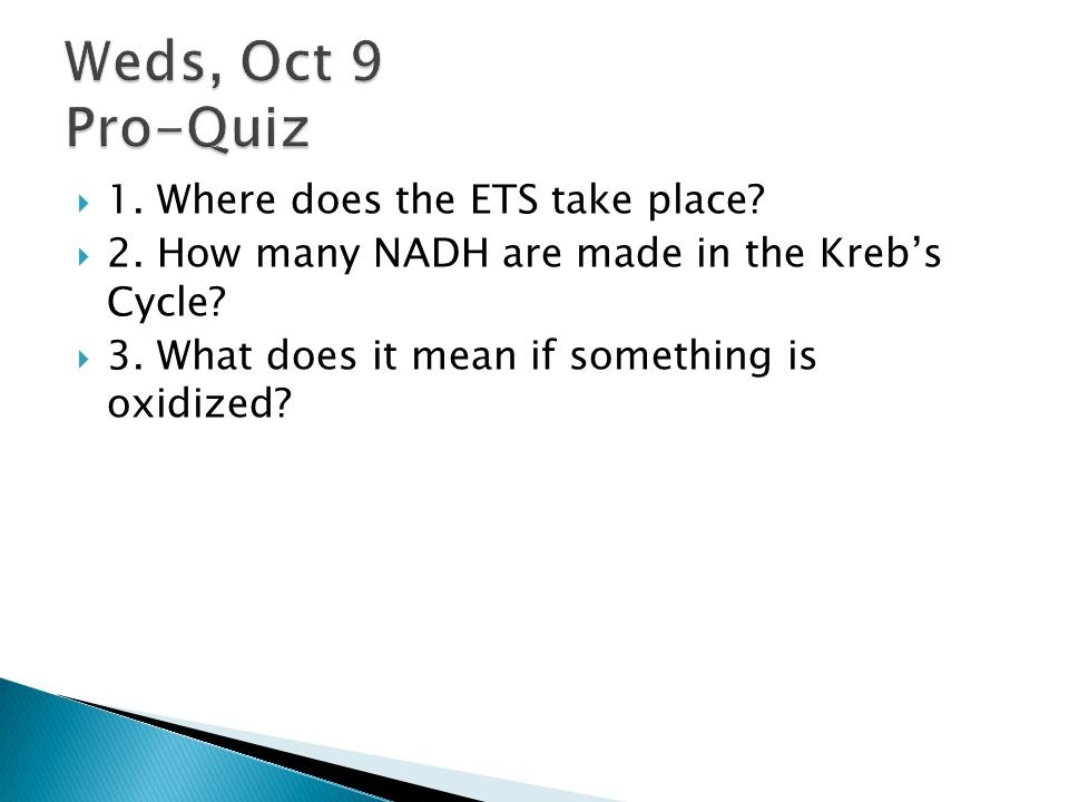  1.Where does the ETS take place.  2. How many NADH are made in the Kreb's Cycle.