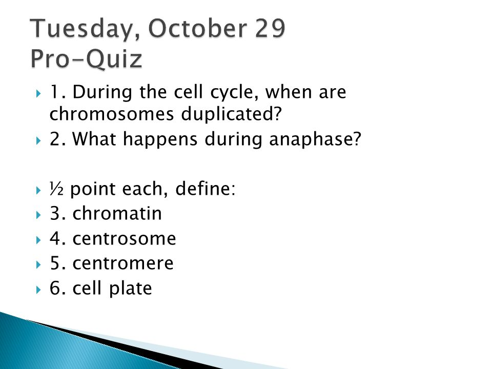  1.During the cell cycle, when are chromosomes duplicated.