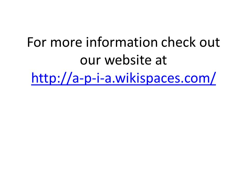 For more information check out our website at http://a-p-i-a.wikispaces.com/ http://a-p-i-a.wikispaces.com/