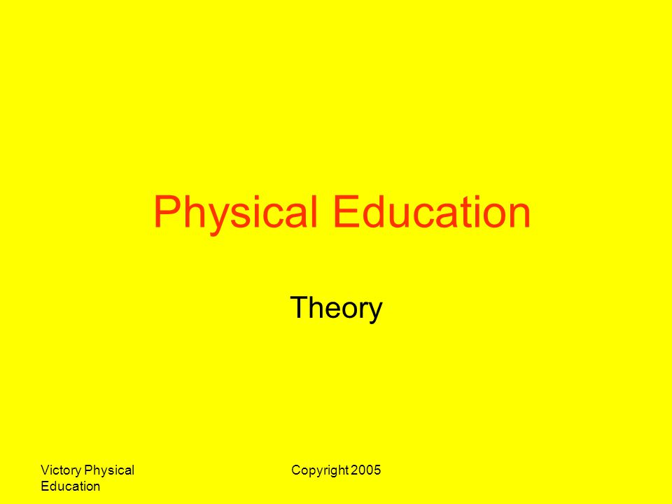Victory Physical Education Copyright 2005 Physical Education Theory