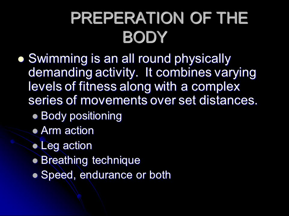 PREPERATION OF THE BODY Swimming is an all round physically demanding activity.