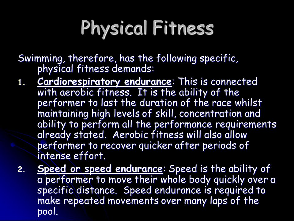 Physical Fitness Swimming, therefore, has the following specific, physical fitness demands: 1.