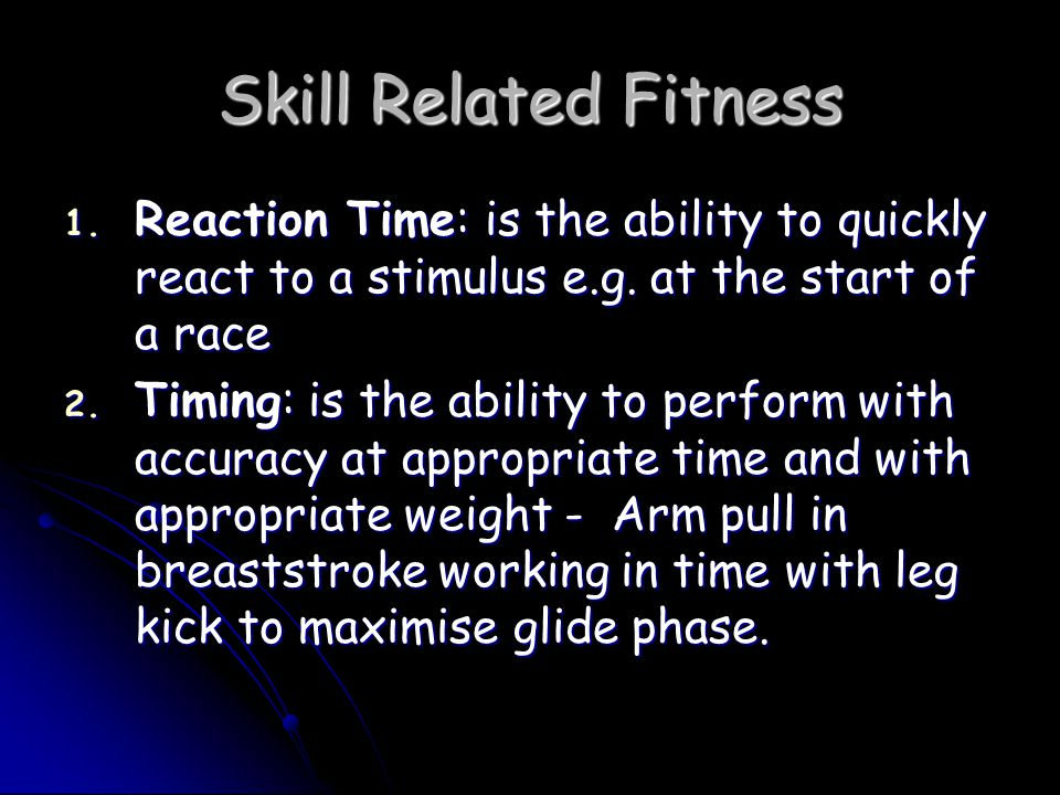 Skill Related Fitness 1. Reaction Time: is the ability to quickly react to a stimulus e.g.