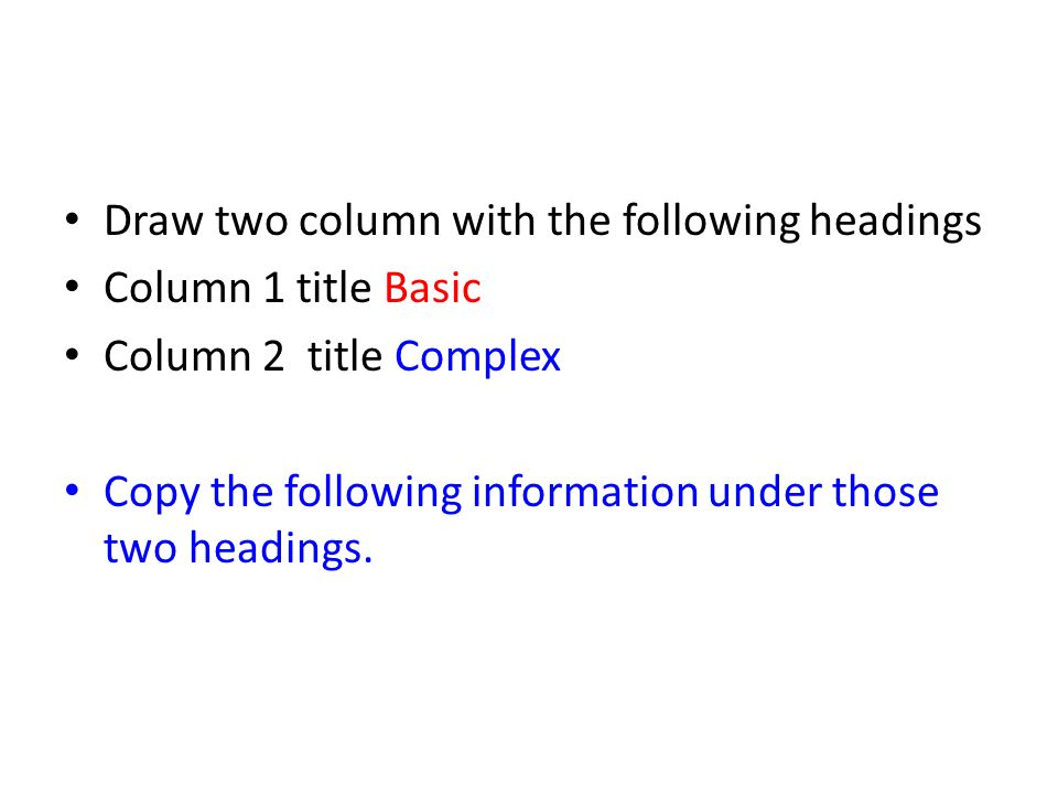 Draw two column with the following headings Column 1 title Basic Column 2 title Complex Copy the following information under those two headings.