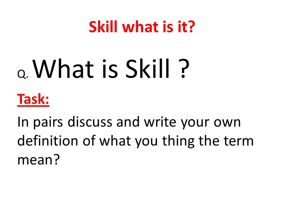 Skill what is it.Q. What is Skill .