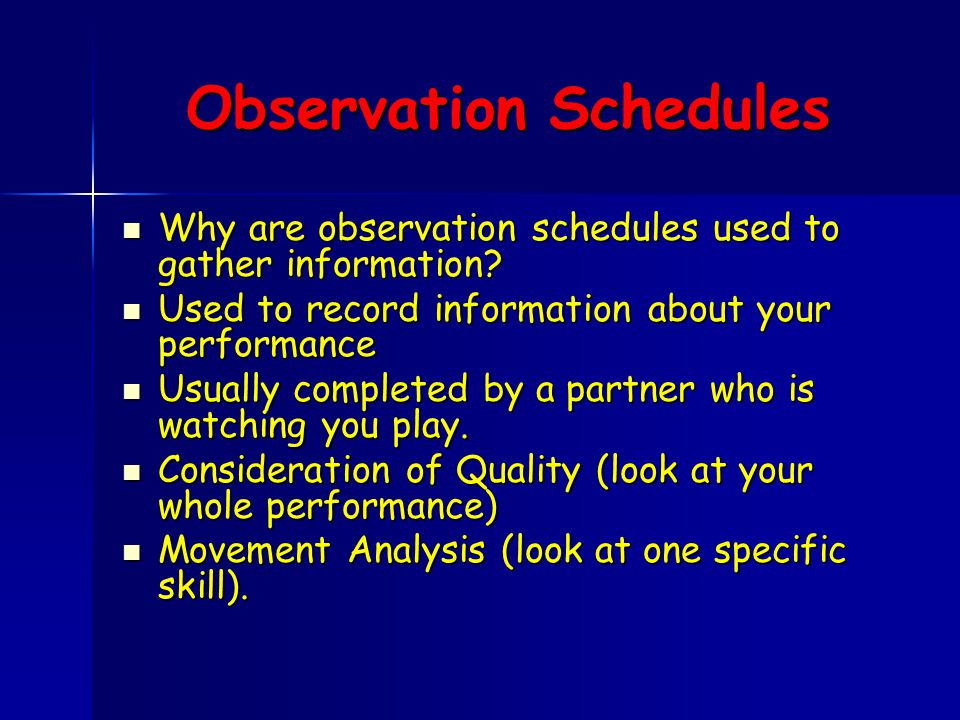 Observation Schedules Why are observation schedules used to gather information.