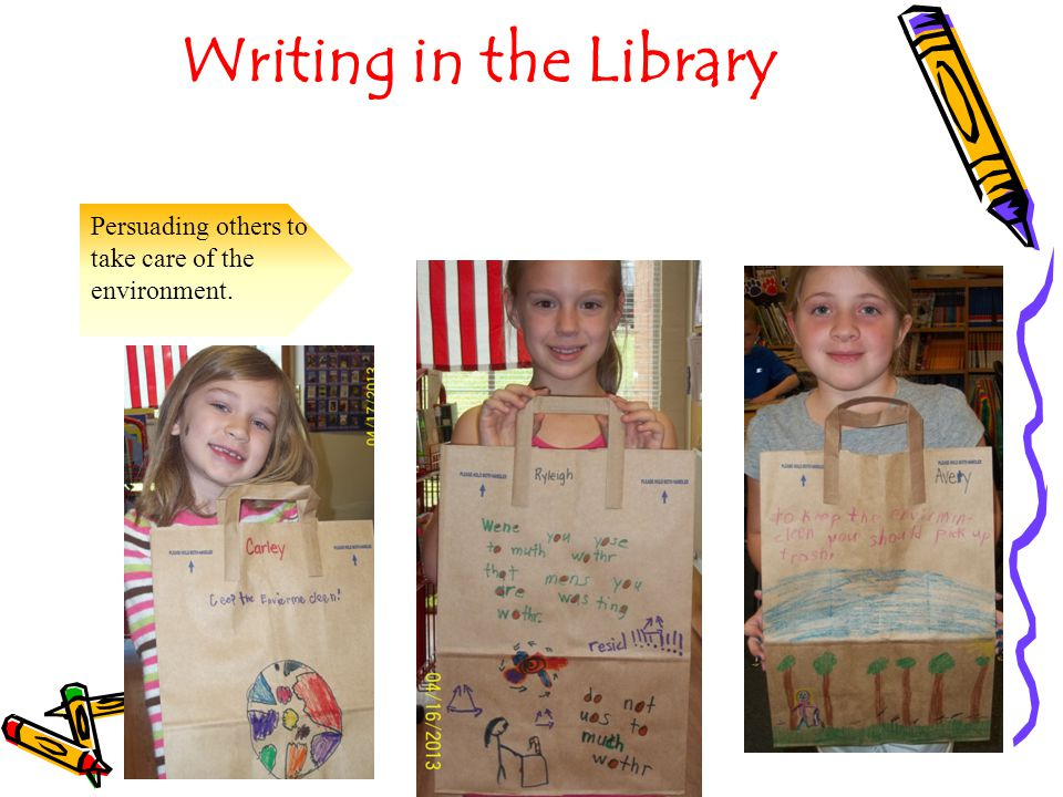 Writing in the Library Persuading others to take care of the environment.