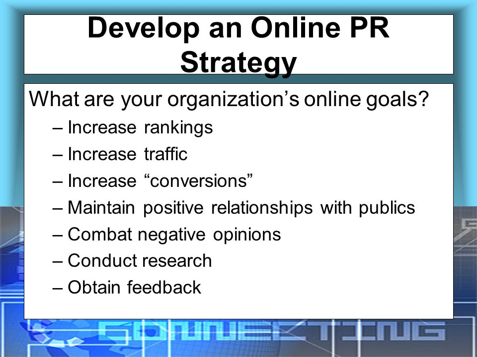 Develop an Online PR Strategy What are your organization's online goals.