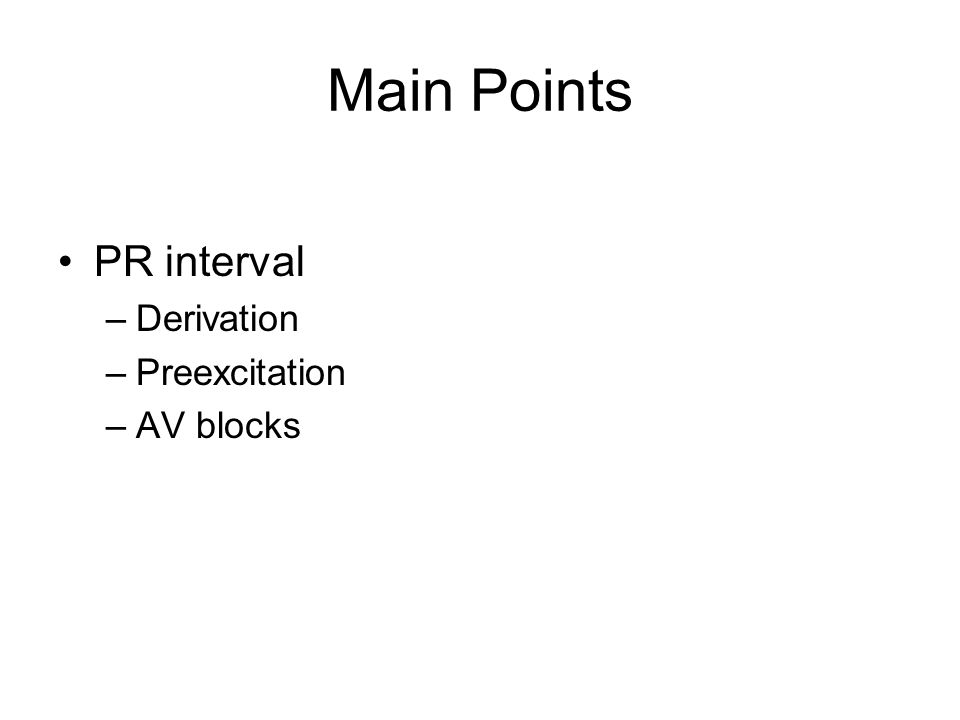 Main Points PR interval –Derivation –Preexcitation –AV blocks