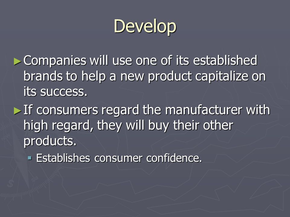 Develop ► Companies will use one of its established brands to help a new product capitalize on its success.