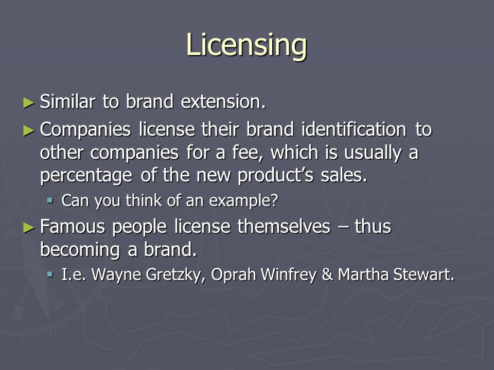 Licensing ► Similar to brand extension.