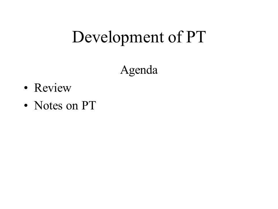 Development of PT Agenda Review Notes on PT