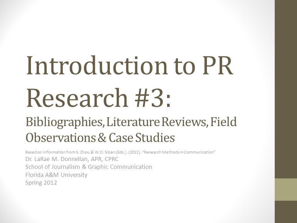 Introduction to PR Research #3: Bibliographies, Literature Reviews, Field Observations & Case Studies Based on information from S.