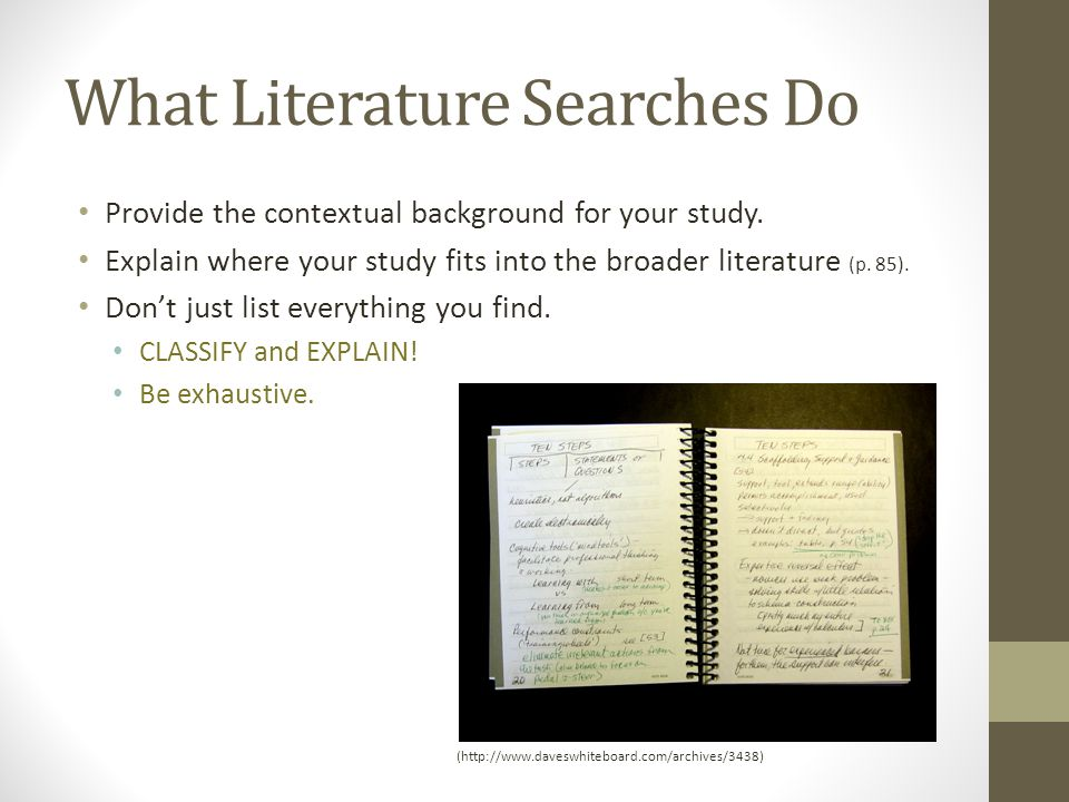 What Literature Searches Do Provide the contextual background for your study.