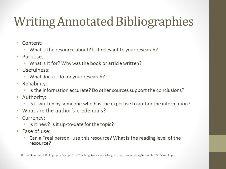 Writing Annotated Bibliographies (From Annotated Bibliography Example by Teaching American History, http://www.tahvt.org/AnnotatedBibExample.pdf) Content: What is the resource about.