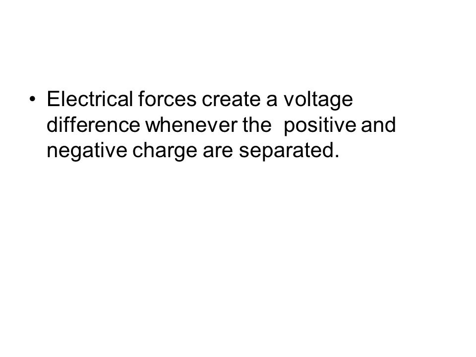 Electrical forces create a voltage difference whenever the positive and negative charge are separated.